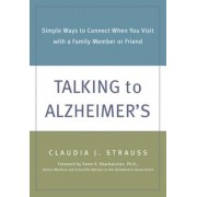 Talking to Alzheimer's: Simple Ways to Connect When You Visit with a Family Member or Friend, Paperback
