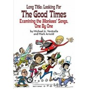 Long Title: Looking for the Good Times; Examining the Monkees' Songs, One by One, Paperback/Michael A. Ventrella