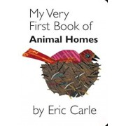 My Very First Book of Animal Homes, Hardcover/Eric Carle