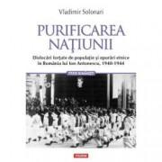 Purificarea natiunii. Dislocari fortate de populatie si epurari etnice in Romania lui Ion Antonescu 1940-1944