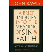 A Brief Inquiry Into the Meaning of Sin and Faith: With 'on My Religion', Paperback/John Rawls