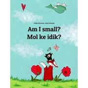 Am I small? Mol ke idik?: Children's Picture Book English-Marshallese (Dual Language/Bilingual Edition), Paperback/Nadja Wichmann