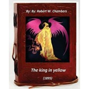 The King in Yellow (1895) by: Robert W. Chambers, Paperback/Robert W. Chambers