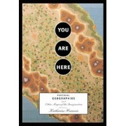 You Are Here: Personal Geographies and Other Maps of the Imagination, Paperback