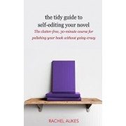 The Tidy Guide to Self-Editing Your Novel: The Clutter-Free, 30-Minute Course for Polishing Your Book Without Going Crazy, Paperback/Rachel Aukes