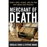 Merchant of Death: Money, Guns, Planes, and the Man Who Makes War Possible, Paperback/Douglas Farah