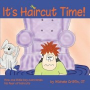 It's Haircut Time!: How One Little Boy Overcame His Fear of Haircuts, Paperback