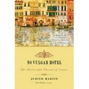 No Vulgar Hotel: The Desire and Pursuit of Venice, Paperback/Judith Martin