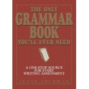 The Only Grammar Book Youll Ever Need A One-Stop Source for Every Writing Assignment