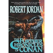The Further Chronicles of Conan: Conan the Magnificent/Conan the Triumphant/Conan the Victorious, Paperback/Robert Jordan