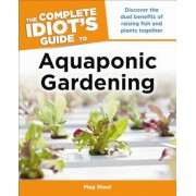 The Complete Idiot's Guide to Aquaponic Gardening, Paperback