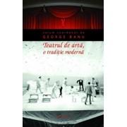 Teatrul de arta, o traditie moderna/George Banu