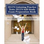 IELTS Listening Practice Tests: IELTS Self-Study Exam Preparation Book for IELTS for Academic Purposes and General Training Modules, Paperback/Ielts Success Associates