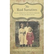 The Maid Narratives: Black Domestics and White Families in the Jim Crow South, Hardcover/Katherine Van Wormer