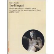Fabio Turato Eredi ingrati. Mondo germanico e tragedia greca tra nascita del II e apocalisse del III Reich (1871-1945) ISBN:9788831717458