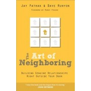 The Art of Neighboring: Building Genuine Relationships Right Outside Your Door, Paperback/Jay And Dave Runyon Pathak