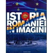 Istoria Romaniei in imagini. de la inceputuri la uniunea europeana./Teodora Stanciu