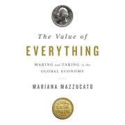 The Value of Everything: Making and Taking in the Global Economy, Hardcover