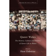 Queer Wales. The History, Culture and Politics of Queer Life in Wales, Paperback/***