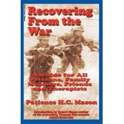 Recovering from the War: A Guide for All Veterans, Family Members, Friends and Therapists, Paperback/Patience H. C. Mason