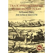 Trade and Civilisation in the Indian Ocean: An Economic History from the Rise of Islam to 1750, Paperback/K. N. Chaudhuri