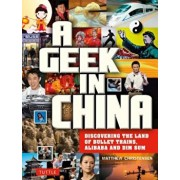 A Geek in China: Discovering the Land of Alibaba, Bullet Trains and Dim Sum, Paperback/Matthew B. Christensen