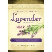 The Sawmill Ballroom Lavender Farm Guide to Growing Lavender, Second Edition.: Practical Guidelines for the Successful Cultivation, Propagation, and U, Paperback (2nd Ed.)