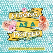 Strong as a Mother: You Are Amazing, You Are Brave, You Are Inspiring, Hardcover/Sellers Publishing Inc