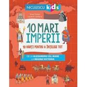 10 mari imperii. 10 harti pentru a intelege tot de la Alexandru cel Mare la Regina Victoria/Imre Feiner