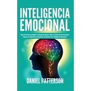 Inteligencia Emocional: Maneras Fciles de Mejorar tu Autoconocimiento, Tomar el Control de tus Emociones, Mejorar tus Relaciones y Garantizar, Paperback/Daniel Patterson