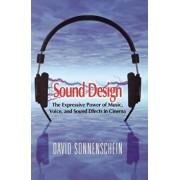 Sound Design: The Expressive Power of Music, Voice and Sound Effects in Cinema, Hardcover/David Sonnenschein