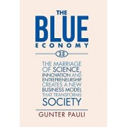 The Blue Economy 3.0: The Marriage of Science, Innovation and Entrepreneurship Creates a New Business Model That Transforms Society, Hardcover/Gunter Pauli