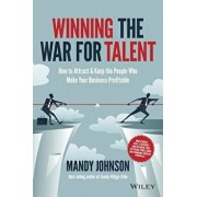 Winning the War for Talent: How to Attract and Keep the People Who Make Your Business Profitable, Paperback/Mandy Johnson