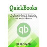 QuickBooks: The Complete Guide to QuickBooks for Beginners, Including Bookkeeping and Accounting Basics, Paperback