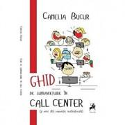 Ghid de supravietuire in call center./Camelia Bucur