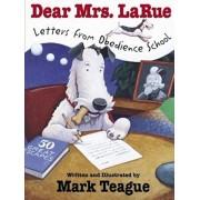 Dear Mrs. Larue: Letters from Obedience School: Letters from Obedience School, Hardcover/Mark Teague