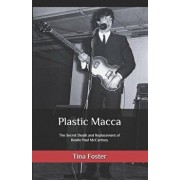 Plastic Macca: The Secret Death and Replacement of Beatle Paul McCartney, Paperback/Tina Foster