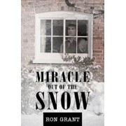 Miracle Out of the Snow, Paperback/Ron Grant