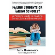 Failing Students or Failing Schools': A Parent's Guide to Reading Instruction and Intervention, Paperback/Faith Borkowsky