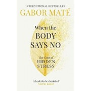 When the Body Says No, Paperback/Gabor Mate
