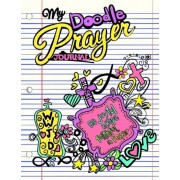 My Doodle Prayer Journal;christian Doodle Journal for Girls;christian Gifts: Unique and Fun Kids Drawing Prayer Book for Girls;doodle Diary/Art Journa, Paperback