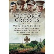 Victoria Crosses on the Western Front - Continuation of the German 1918 Offensives: 24 March - 24 July 1918, Hardcover/Paul Oldfield