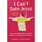 I Can't Date Jesus: Love, Sex, Family, Race, and Other Reasons I've Put My Faith in Beyonc�, Paperback