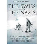 The Swiss and the Nazis: How the Alpine Republic Survived in the Shadow of the Third Reich, Paperback/Stephen Halbrook
