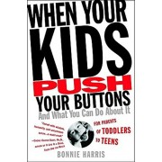 When Your Kids Push Your Buttons: And What You Can Do about It, Paperback/Bonnie Harris