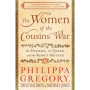 The Women of the Cousins' War: The Duchess, the Queen, and the King's Mother, Paperback