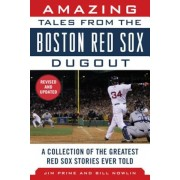 Amazing Tales from the Boston Red Sox Dugout: A Collection of the Greatest Red Sox Stories Ever Told, Hardcover