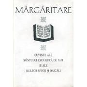 Margaritare. Cuvinte ale Sfantului Ioan Gura de Aur si ale multor Sfinti si Dascali/Ioan Gura de Aur