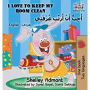 I Love to Keep My Room Clean (English Arabic Children's Book): Bilingual Arabic Book for Kids, Hardcover/Shelley Admont