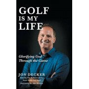 Golf Is My Life: Glorifying God Through the Game, Hardcover